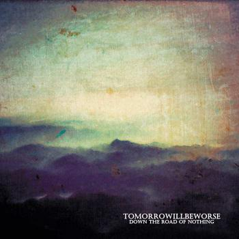 Tomorowwillbeworse - Down the Road of Nothing